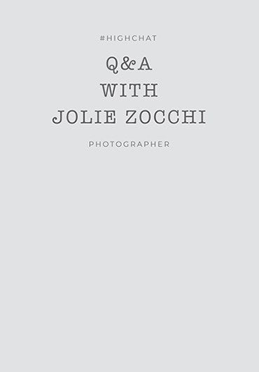 Q&A WITH JOLIE ZOCCHI, PHOTOGRAPHER