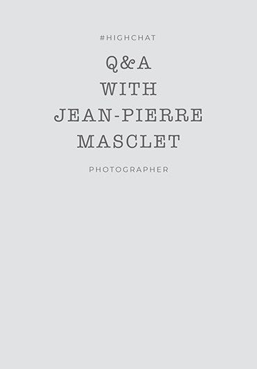 Q&A WITH JEAN-PIERRE MASCLET, PHOTOGRAPHER