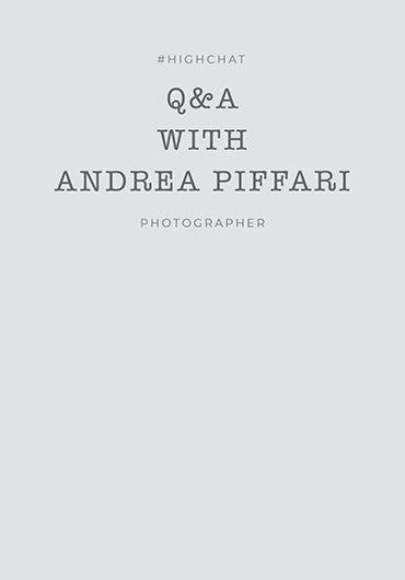Q&A WITH ANDREA PIFFARI, PHOTOGRAPHER